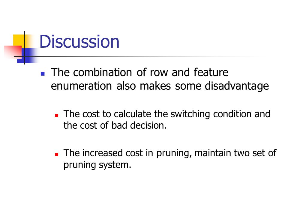 Discussion The combination of row and feature enumeration also makes some disadvantage.