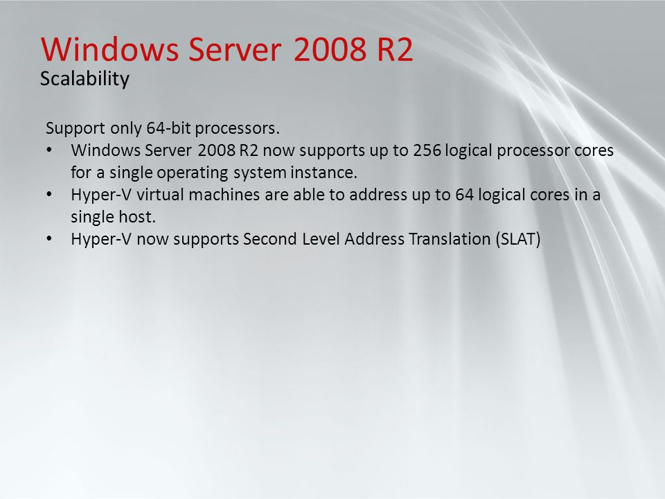Windows Server 2008 R2 Scalability Support only 64-bit processors.