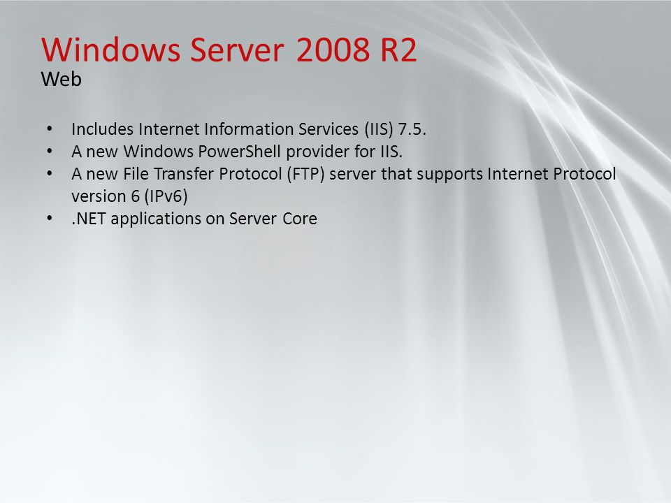Windows Server 2008 R2 Web. Includes Internet Information Services (IIS) 7.5. A new Windows PowerShell provider for IIS.