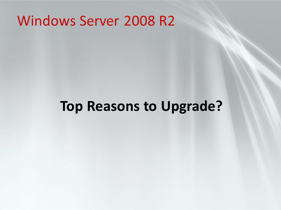 Windows Server 2008 R2 Top Reasons to Upgrade