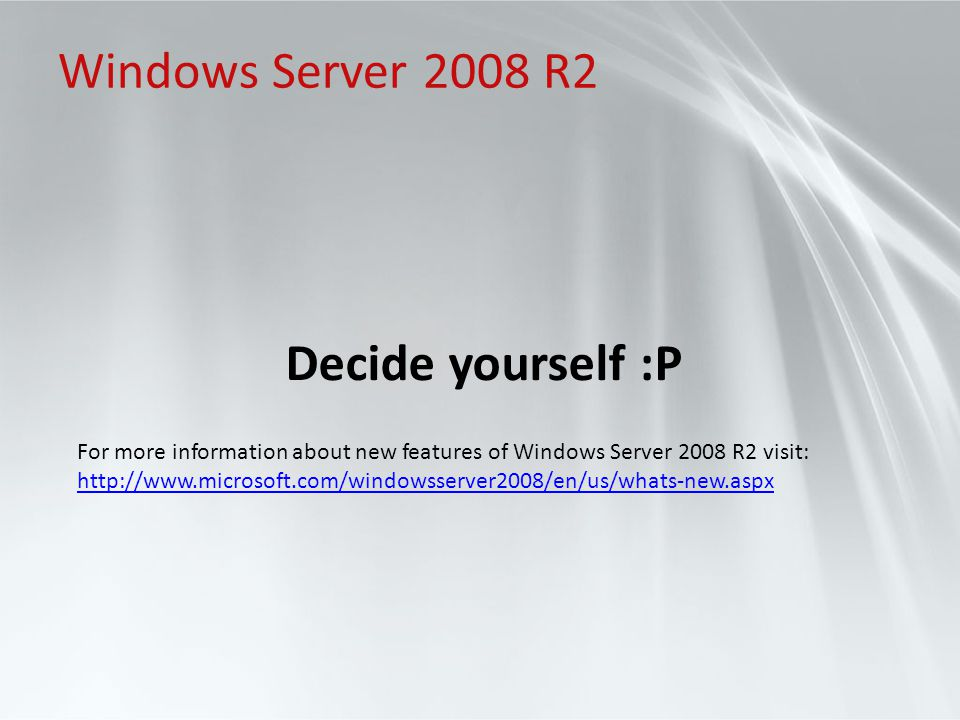 Windows Server 2008 R2 Decide yourself :P