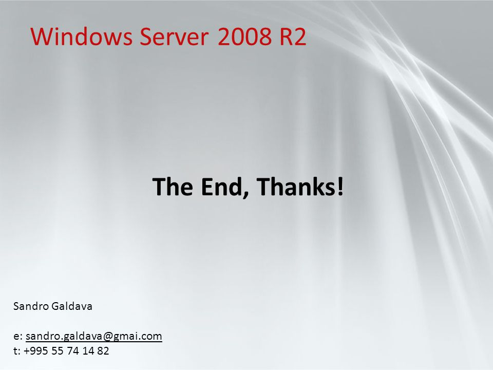 Windows Server 2008 R2 The End, Thanks! Sandro Galdava
