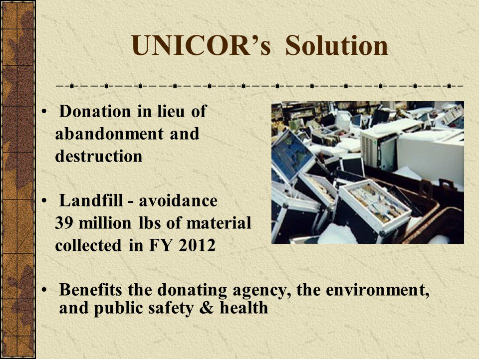 UNICOR's Solution Donation in lieu of abandonment and destruction