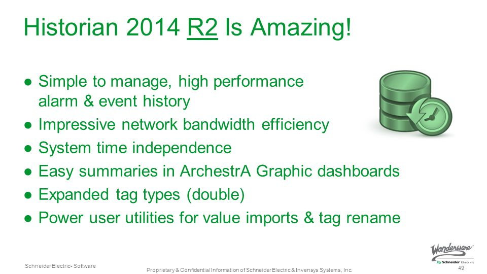 Historian 2014 R2 Is Amazing! Simple to manage, high performance alarm & event history. Impressive network bandwidth efficiency.