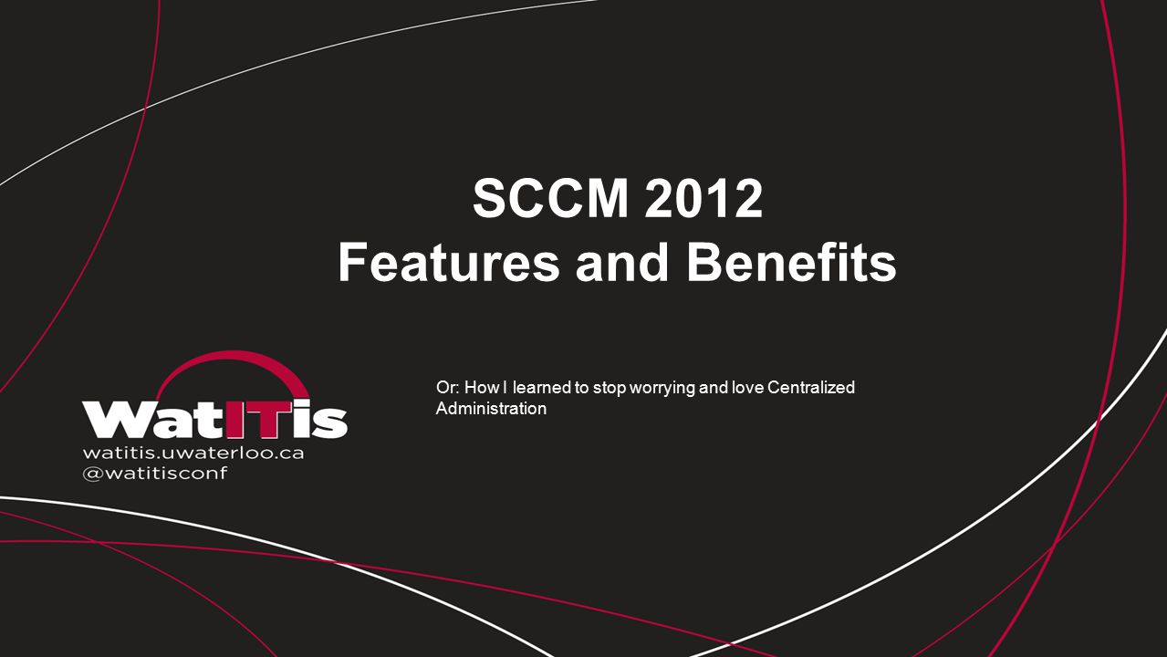 SCCM 2012 Features and Benefits