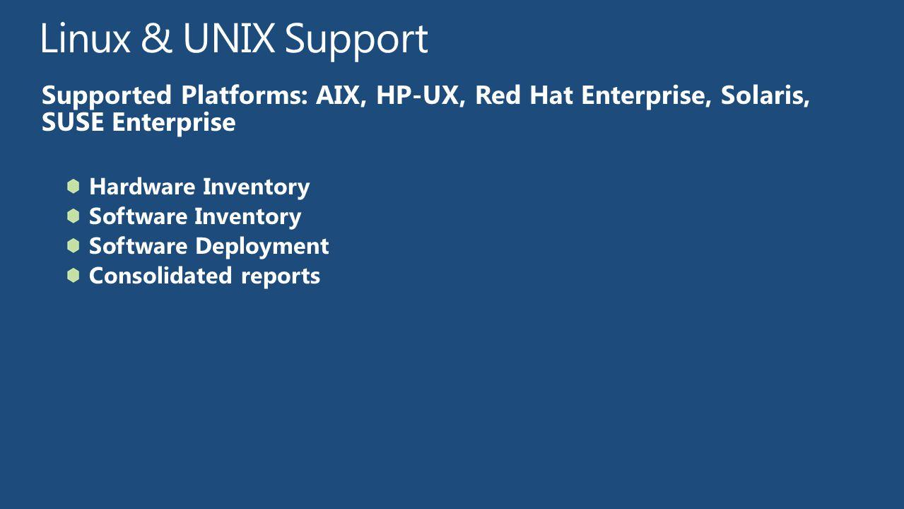 TechReady12 4/11/2017. Linux & UNIX Support. Supported Platforms: AIX, HP-UX, Red Hat Enterprise, Solaris, SUSE Enterprise.