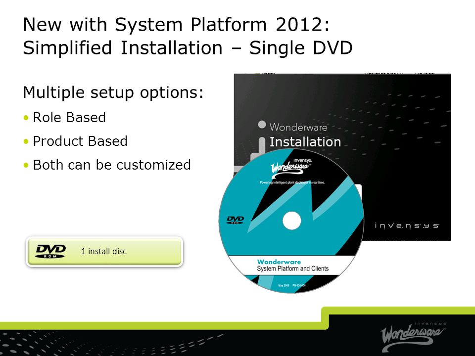 New with System Platform 2012: Simplified Installation – Single DVD
