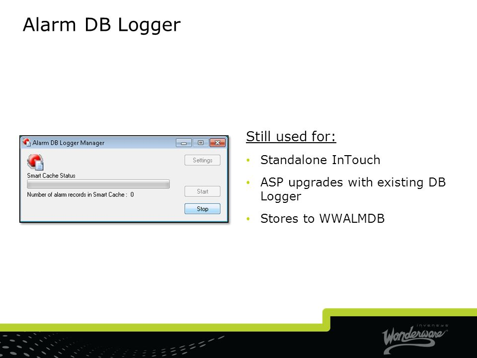 Alarm DB Logger Still used for: Standalone InTouch