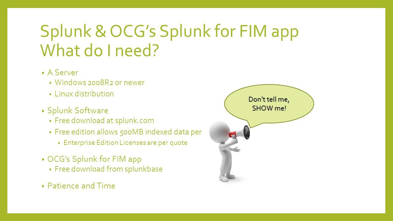 Splunk & OCG's Splunk for FIM app What do I need