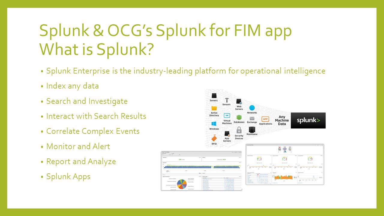 Splunk & OCG's Splunk for FIM app What is Splunk