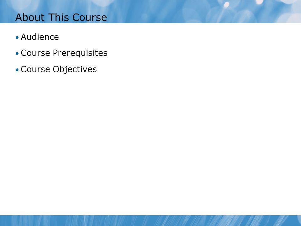 About This Course Audience Course Prerequisites Course Objectives