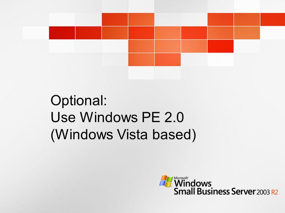 Optional: Use Windows PE 2.0 (Windows Vista based)