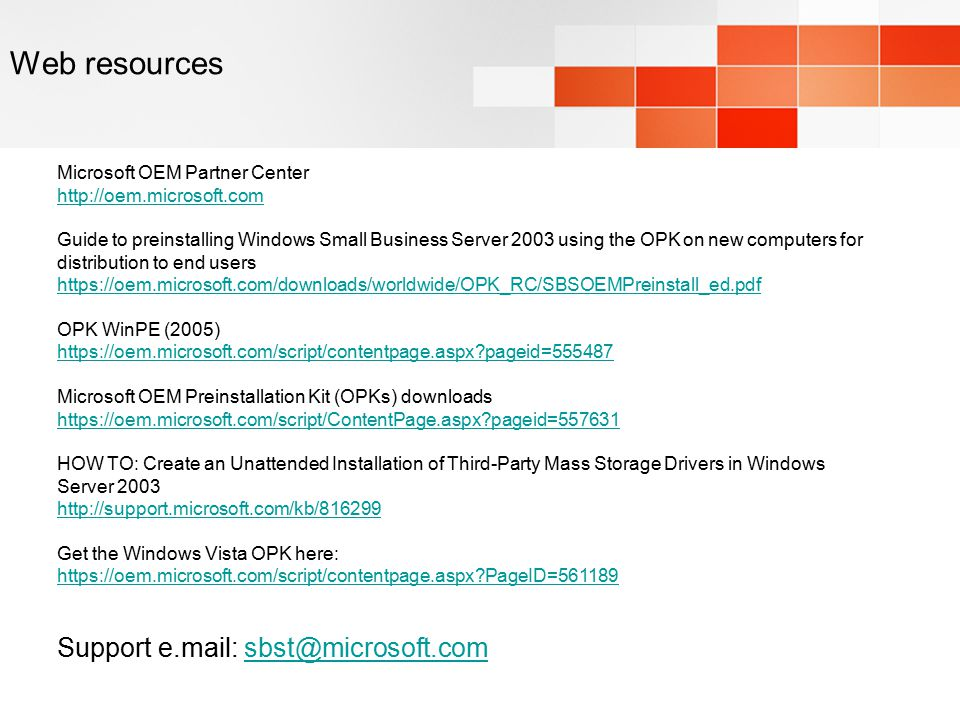 Web resources Support e.mail: sbst@microsoft.com