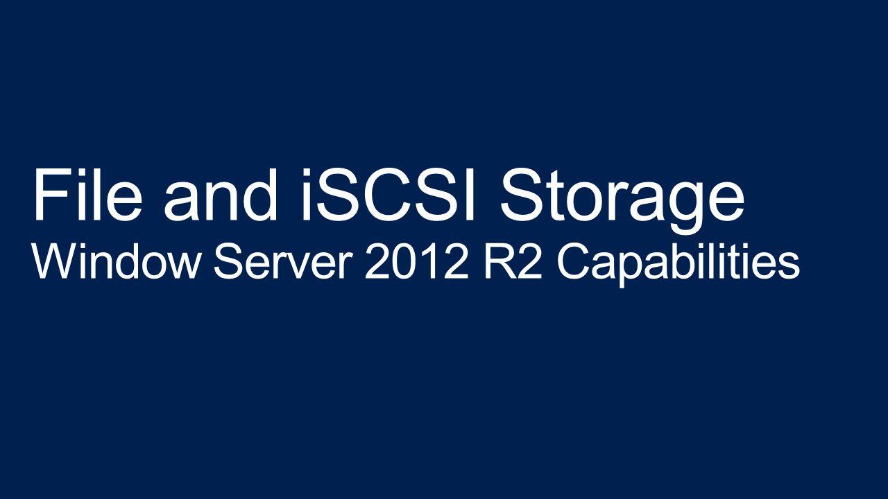 File and iSCSI Storage Window Server 2012 R2 Capabilities