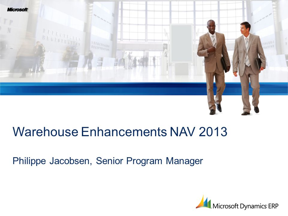 Warehouse Enhancements NAV 2013 Philippe Jacobsen, Senior Program Manager