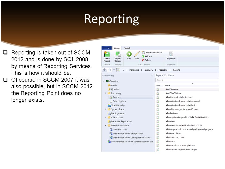 Reporting Reporting is taken out of SCCM 2012 and is done by SQL 2008 by means of Reporting Services. This is how it should be.