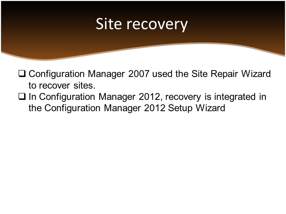 Site recovery Configuration Manager 2007 used the Site Repair Wizard to recover sites.