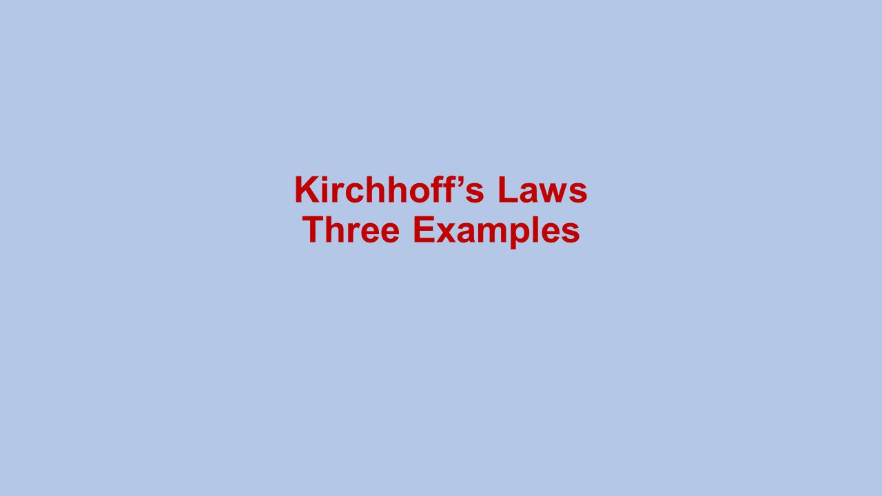Kirchhoff's Laws Three Examples
