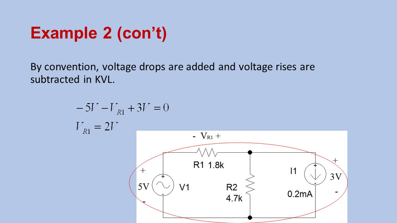 Example 2 (con't) By convention, voltage drops are added and voltage rises are subtracted in KVL.