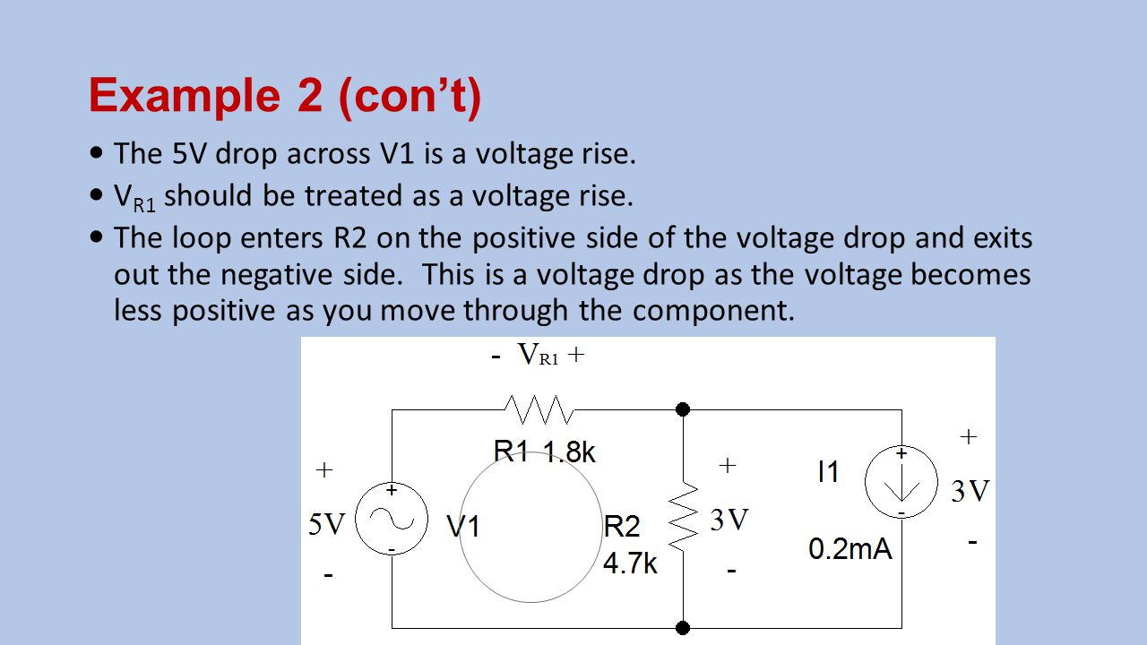 Example 2 (con't) The 5V drop across V1 is a voltage rise.