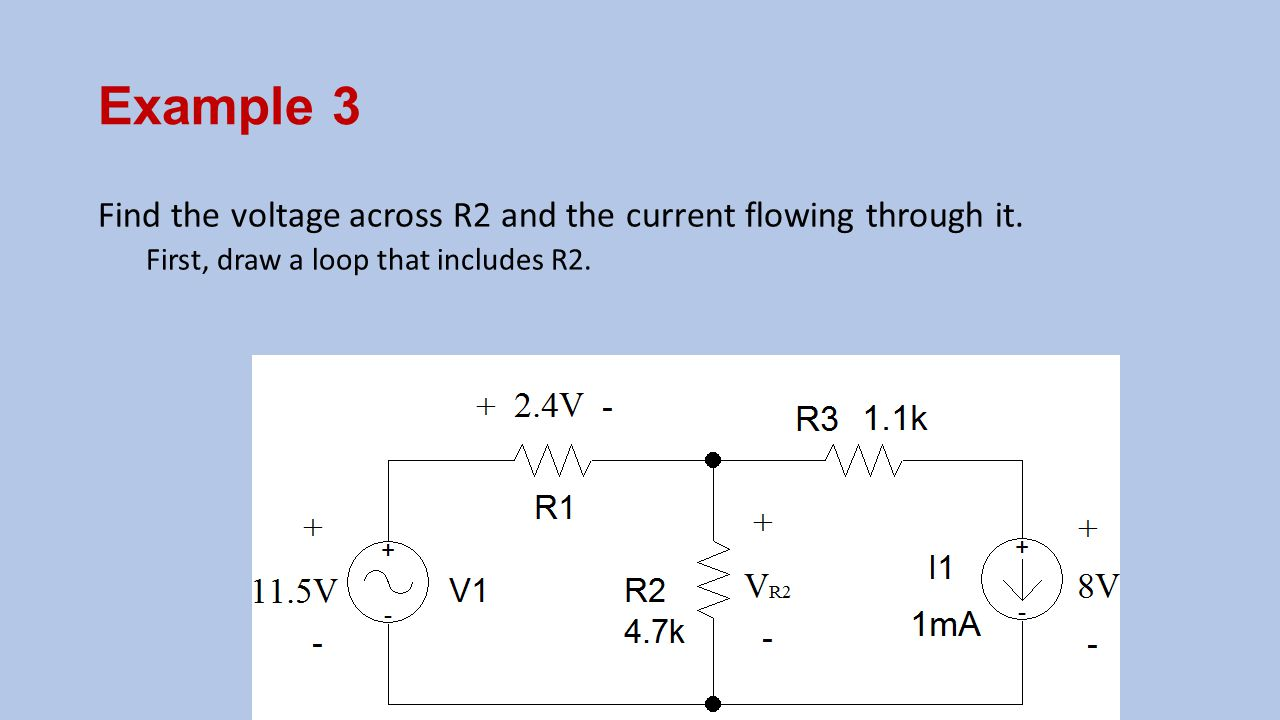 Example 3 Find the voltage across R2 and the current flowing through it.