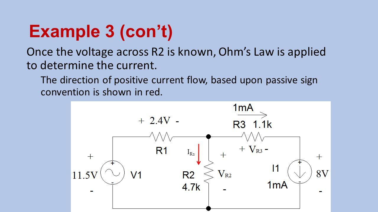 Example 3 (con't) Once the voltage across R2 is known, Ohm's Law is applied to determine the current.