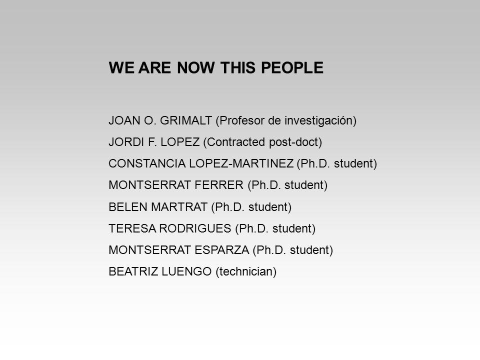 WE ARE NOW THIS PEOPLE JOAN O. GRIMALT (Profesor de investigación)
