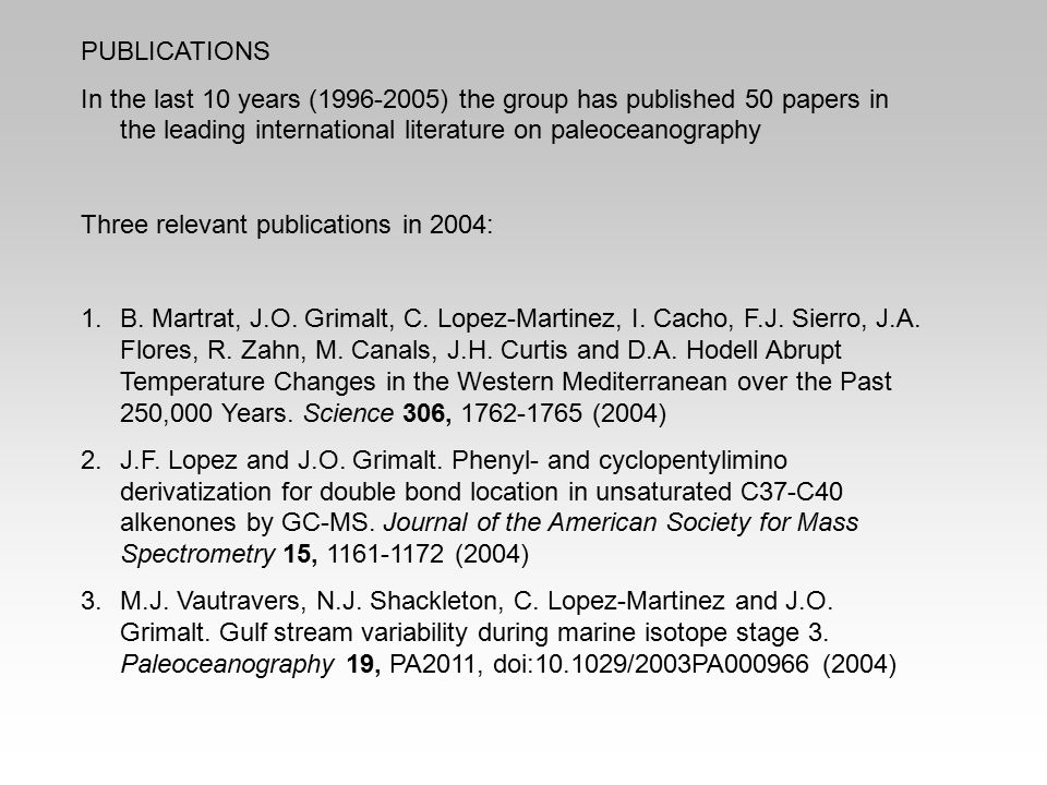 PUBLICATIONS In the last 10 years (1996-2005) the group has published 50 papers in the leading international literature on paleoceanography.