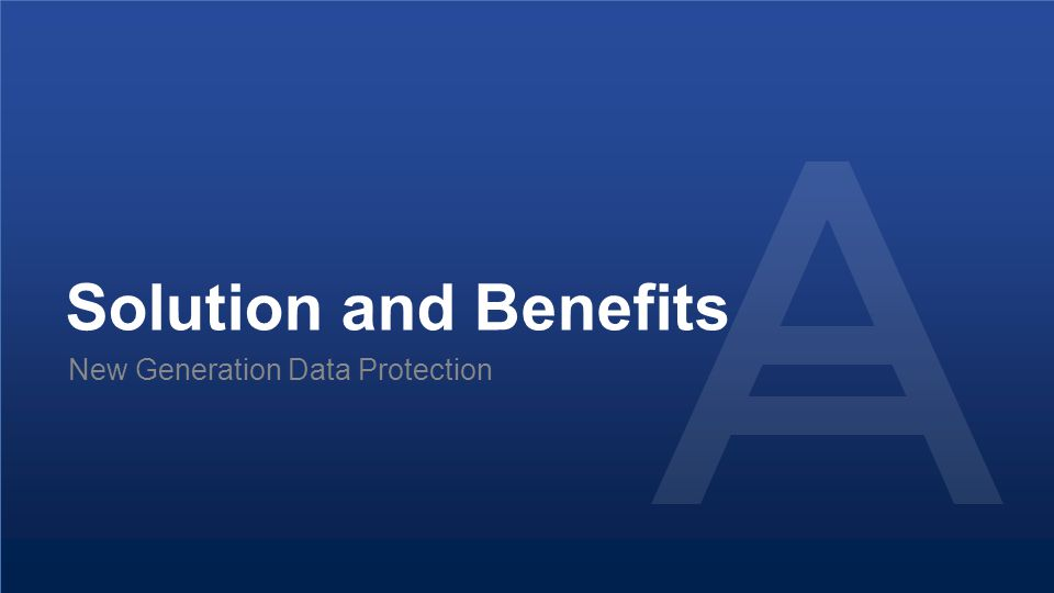 Solution and Benefits New Generation Data Protection