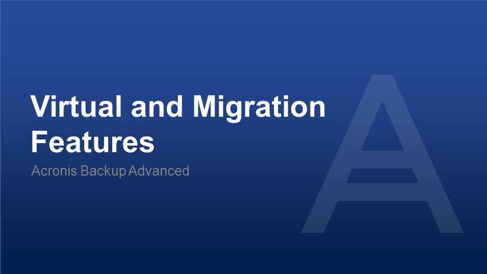 Virtual and Migration Features