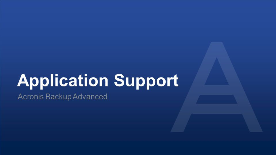 Application Support Acronis Backup Advanced