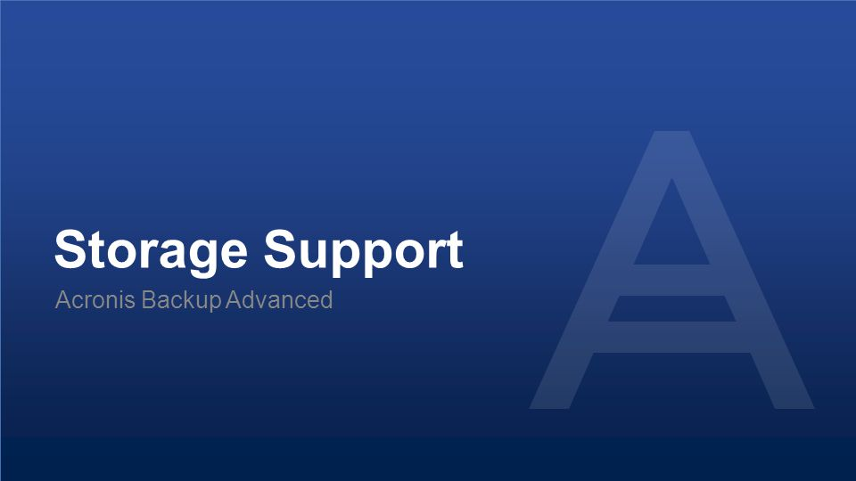 Storage Support Acronis Backup Advanced