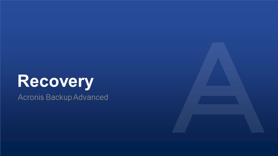 Recovery Acronis Backup Advanced