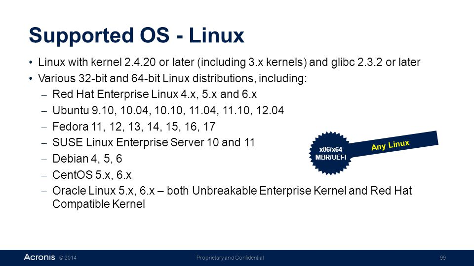 Supported OS - Linux Linux with kernel 2.4.20 or later (including 3.x kernels) and glibc 2.3.2 or later.