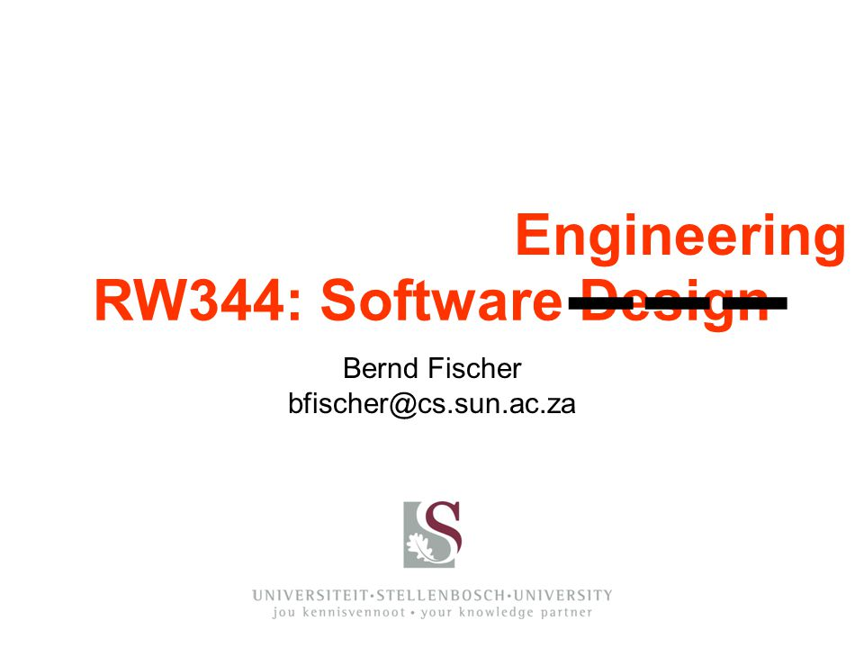 ▬ ▬ ▬ Engineering RW344: Software Design Bernd Fischer
