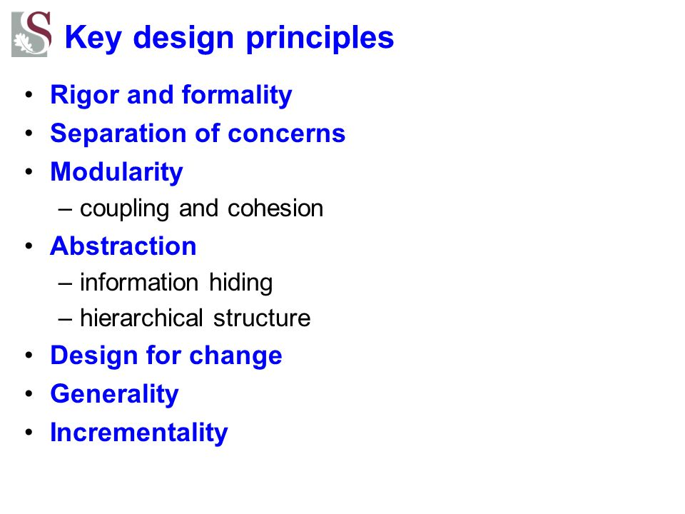 Key design principles Rigor and formality Separation of concerns