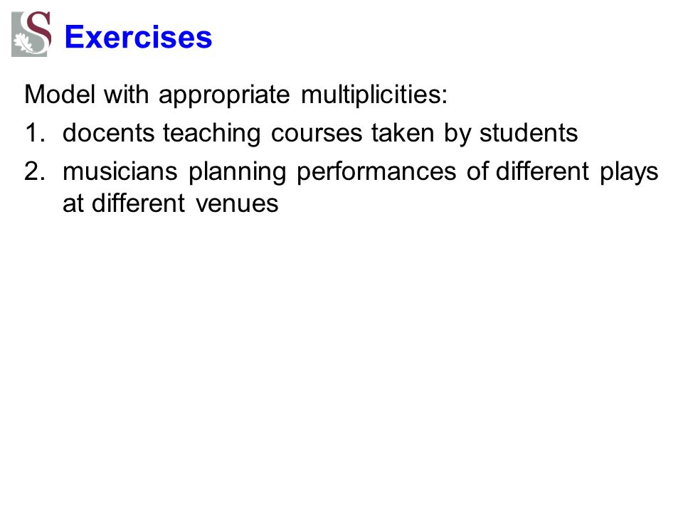 Exercises Model with appropriate multiplicities: