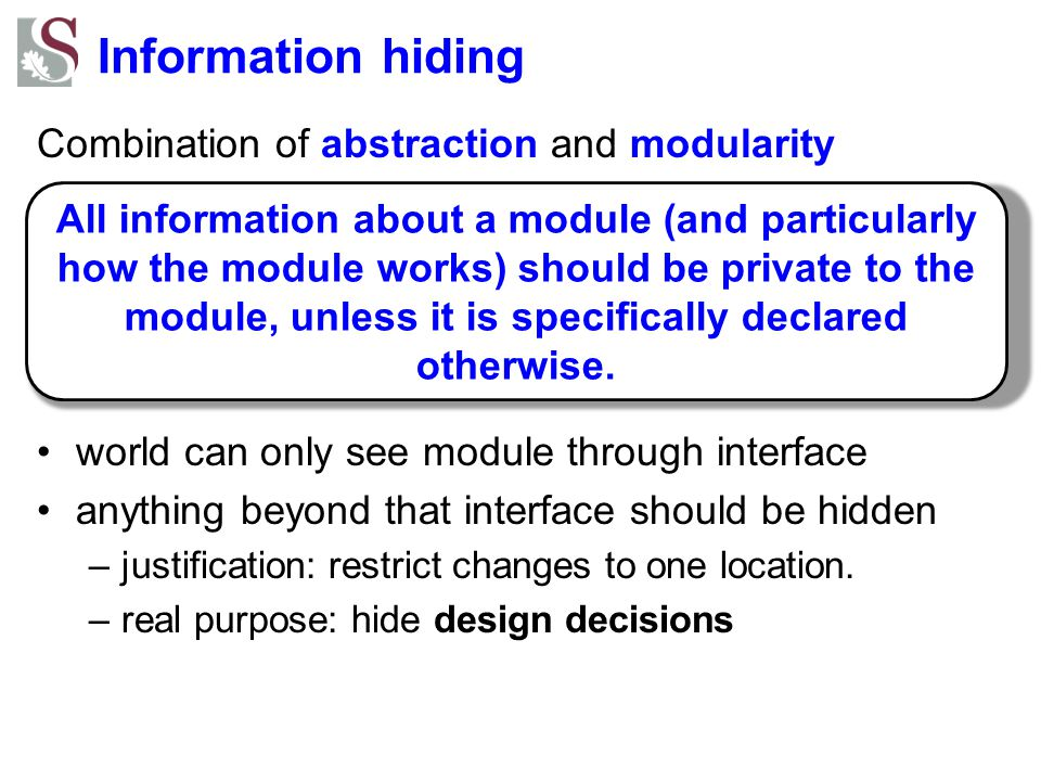Information hiding Combination of abstraction and modularity
