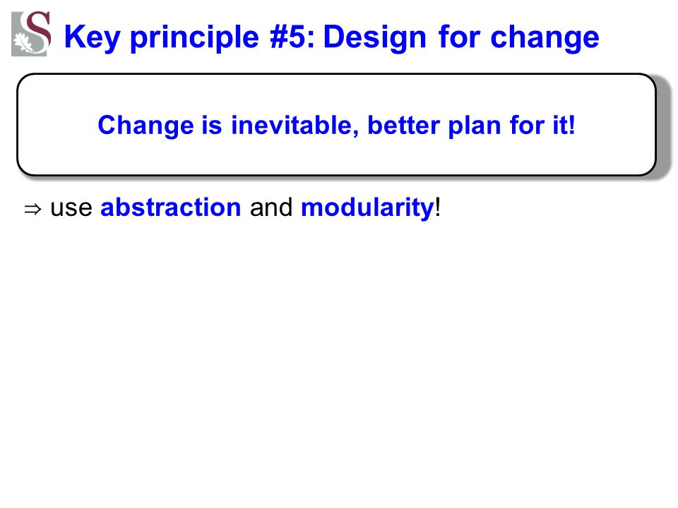 Key principle #5: Design for change