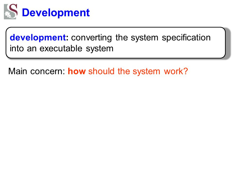 Development Main concern: how should the system work.