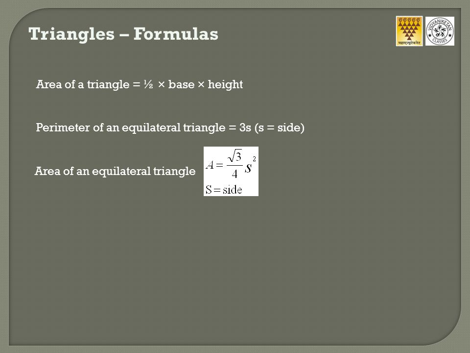 Triangles – Formulas Area of a triangle = ½ × base × height