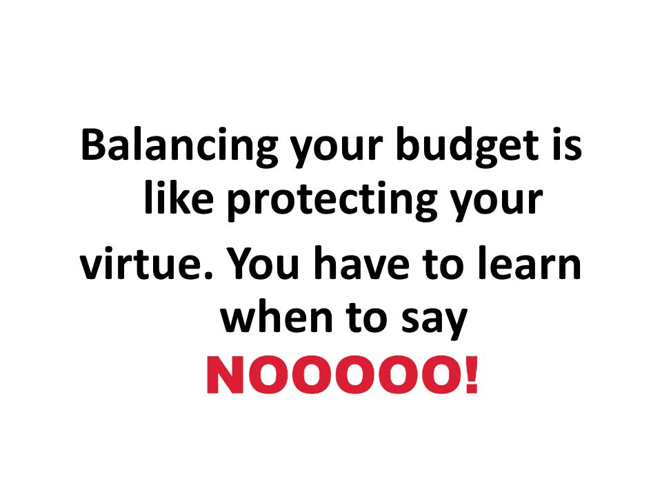 Balancing your budget is like protecting your virtue