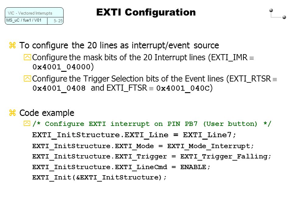 EXTI Configuration To configure the 20 lines as interrupt/event source