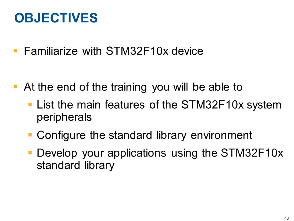 OBJECTIVES Familiarize with STM32F10x device
