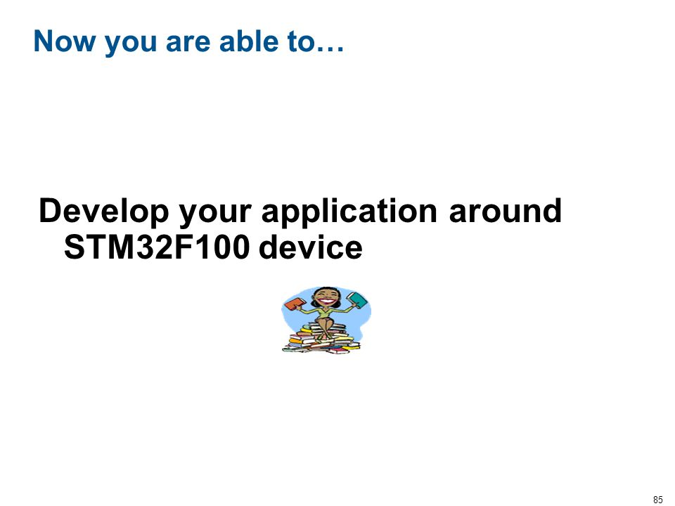 Develop your application around STM32F100 device