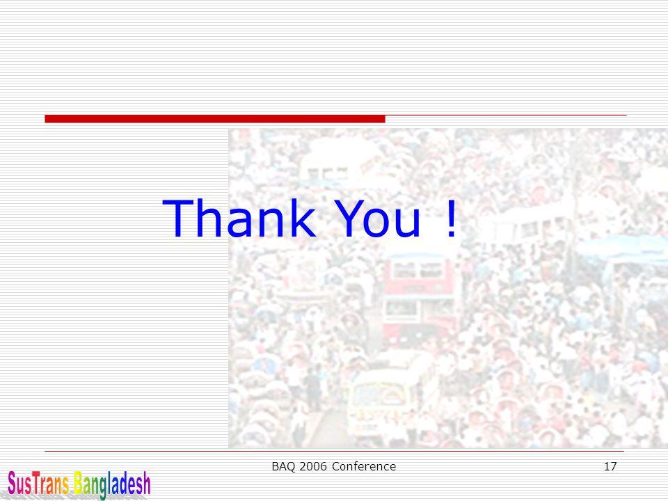 Thank You ! BAQ 2006 Conference SusTrans Bangladesh