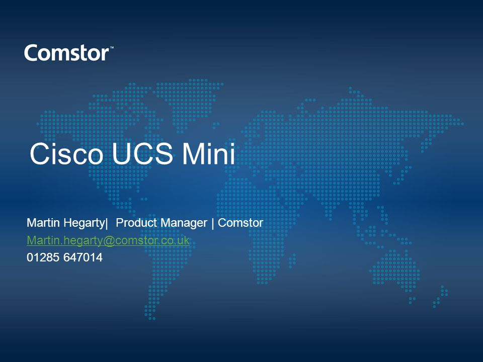Cisco UCS Mini Martin Hegarty| Product Manager | Comstor