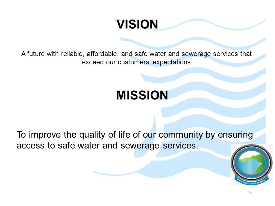 VISION A future with reliable, affordable, and safe water and sewerage services that exceed our customers' expectations.