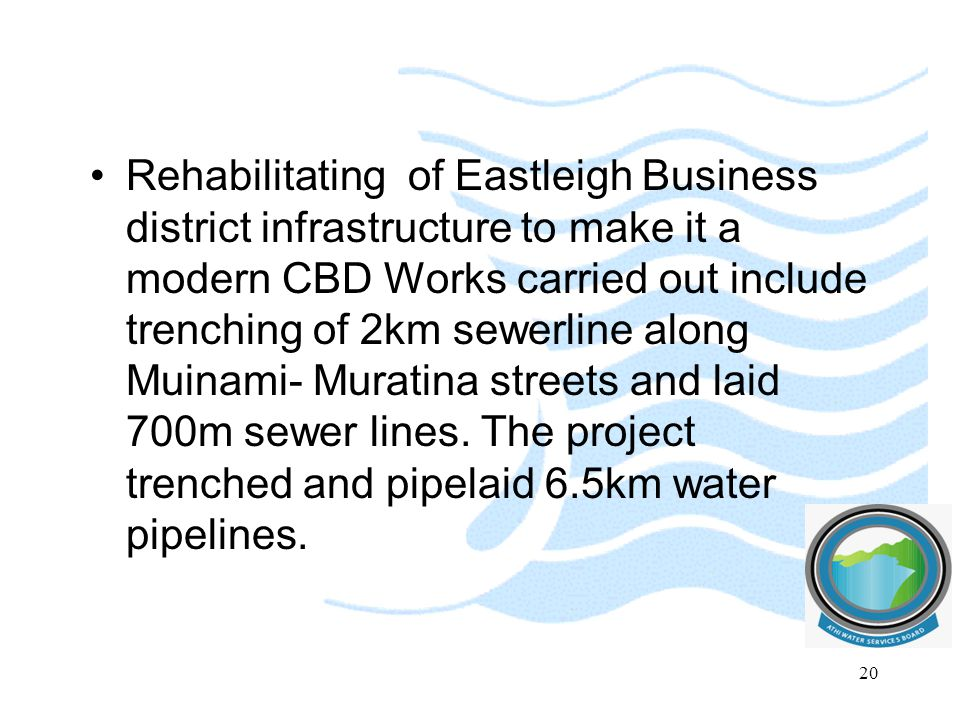 Rehabilitating of Eastleigh Business district infrastructure to make it a modern CBD Works carried out include trenching of 2km sewerline along Muinami- Muratina streets and laid 700m sewer lines.