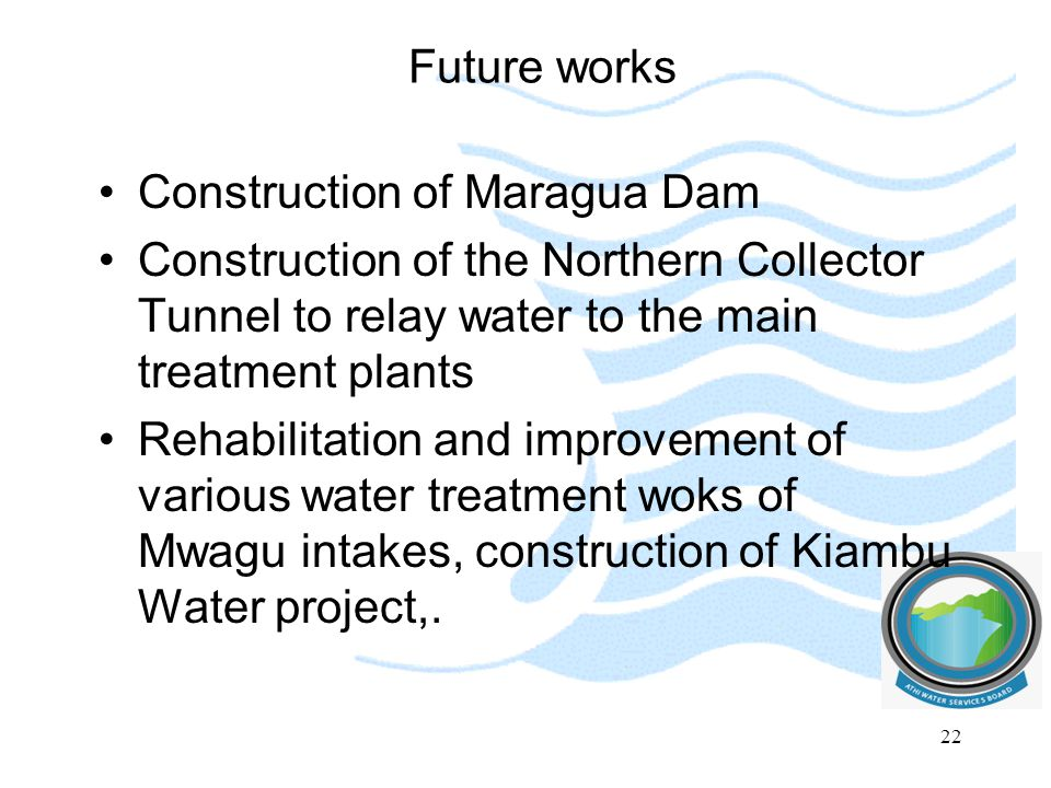 Future works Construction of Maragua Dam. Construction of the Northern Collector Tunnel to relay water to the main treatment plants.